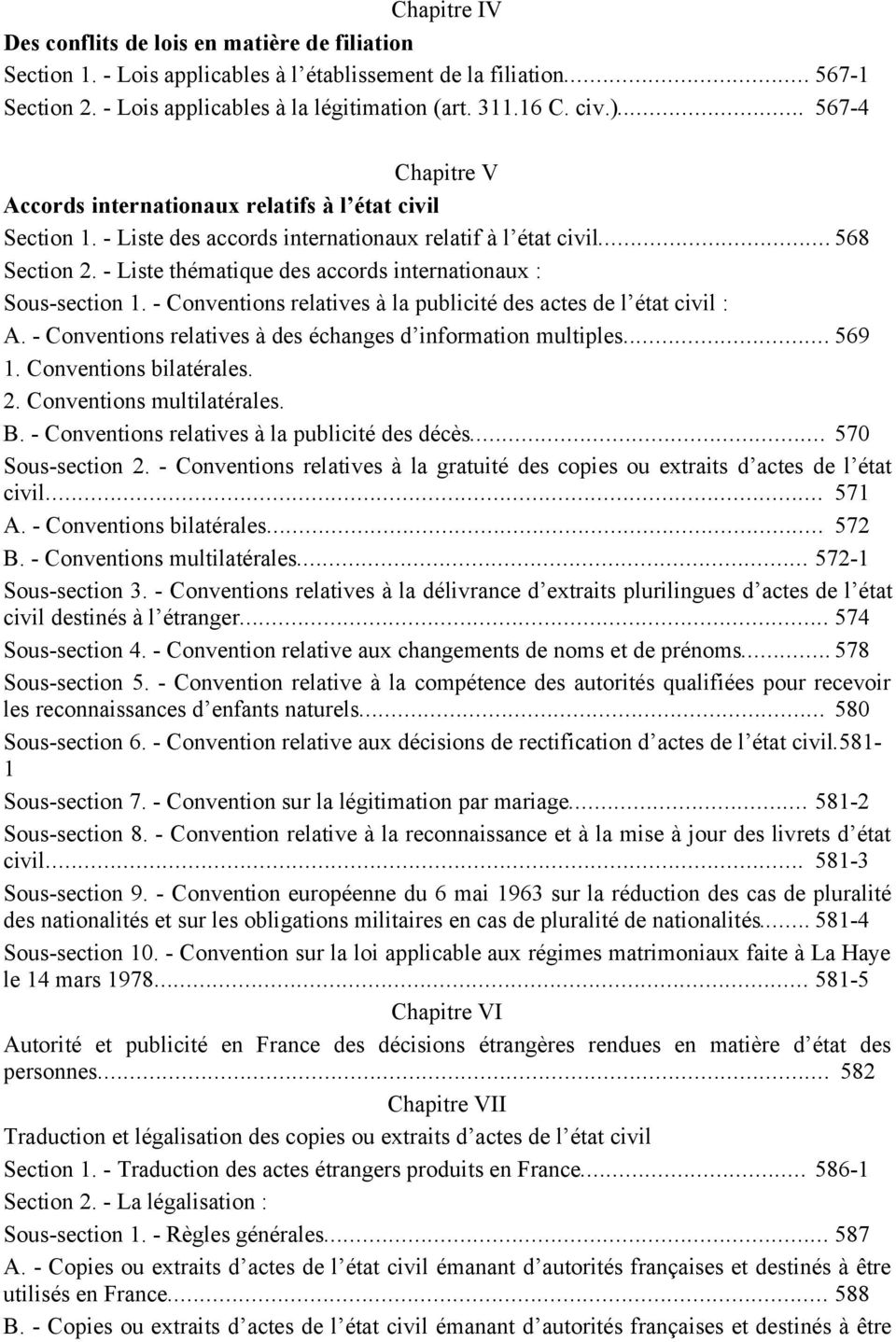 - Liste thématique des accords internationaux : Sous-section 1. - Conventions relatives à la publicité des actes de l état civil : A. - Conventions relatives à des échanges d information multiples.
