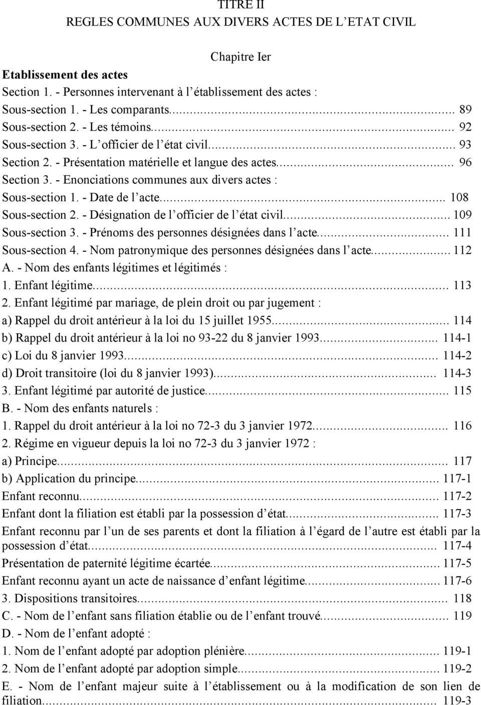 - Enonciations communes aux divers actes : Sous-section 1. - Date de l acte... 108 Sous-section 2. - Désignation de l officier de l état civil... 109 Sous-section 3.