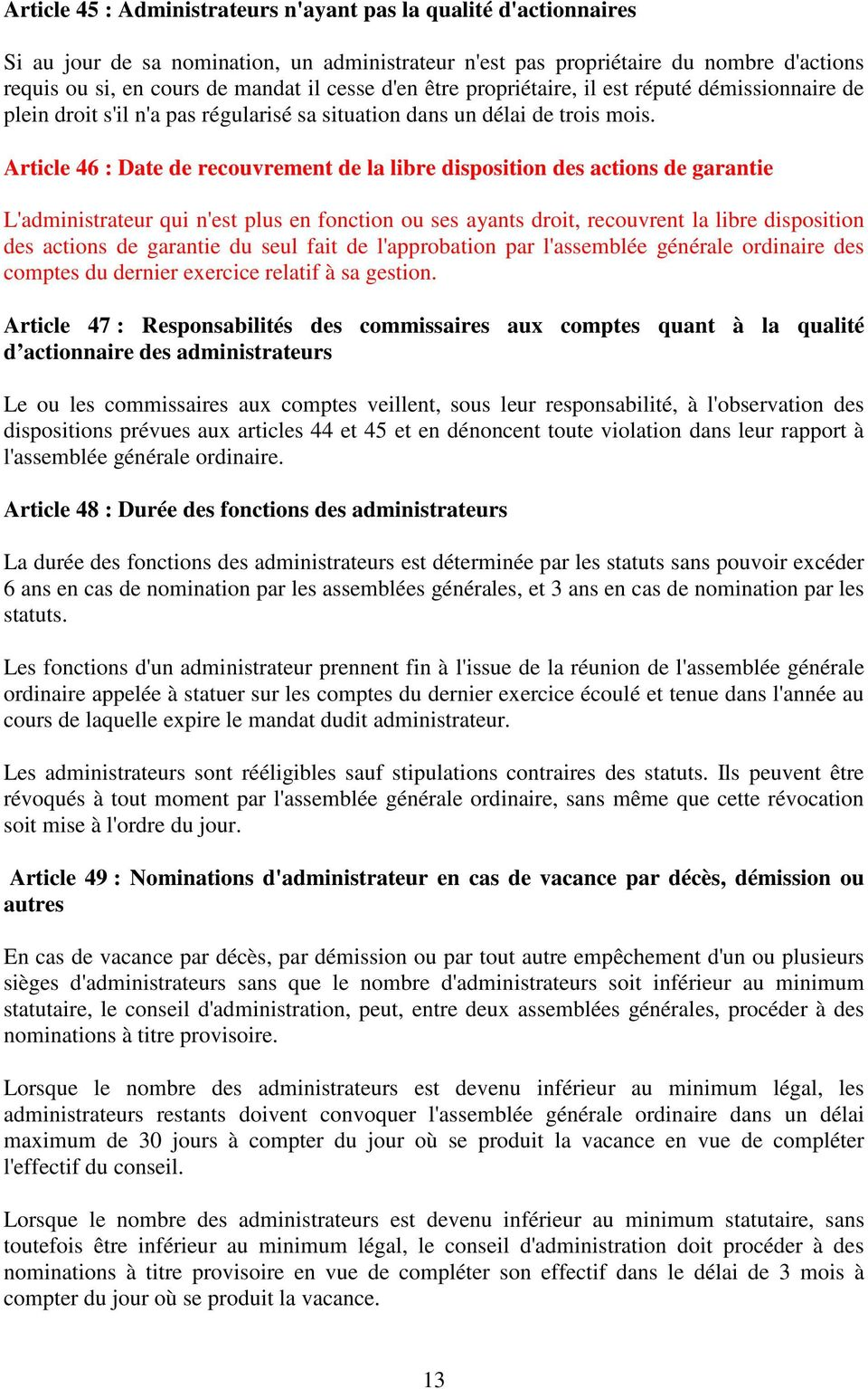 Article 46 : Date de recouvrement de la libre disposition des actions de garantie L'administrateur qui n'est plus en fonction ou ses ayants droit, recouvrent la libre disposition des actions de