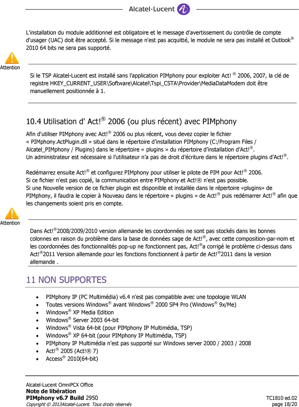 Attention Si le TSP Alcatel-Lucent est installé sans l application PIMphony pour exploiter Act!