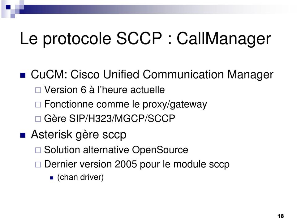 proxy/gateway Gère SIP/H323/MGCP/SCCP Asterisk gère sccp Solution
