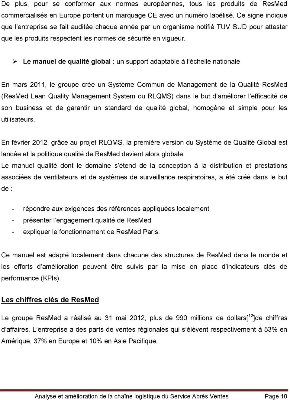 Le manuel de qualité global : un support adaptable à l échelle nationale En mars 2011, le groupe crée un Système Commun de Management de la Qualité ResMed (ResMed Lean Quality Management System ou