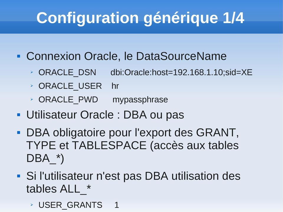 2.168.1.10;sid=xe ORACLE_USER hr ORACLE_PWD mypassphrase Utilisateur Oracle : DBA ou