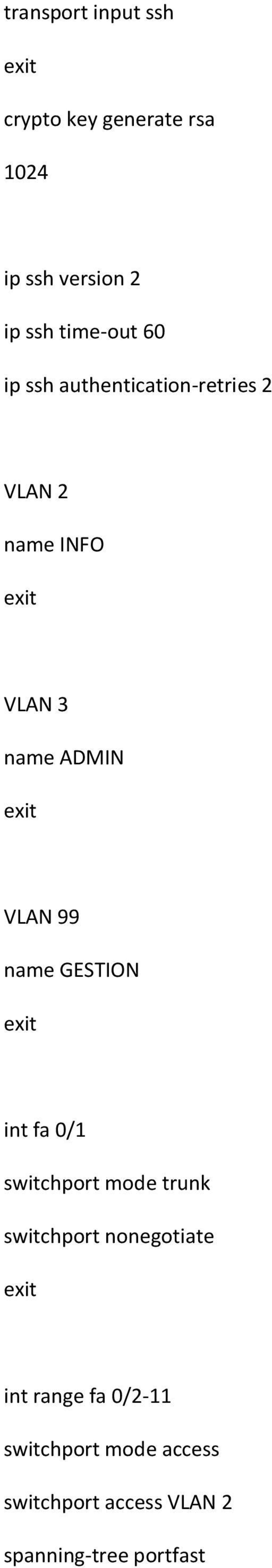 VLAN 99 name GESTION int fa 0/1 switchport mode trunk switchport nonegotiate