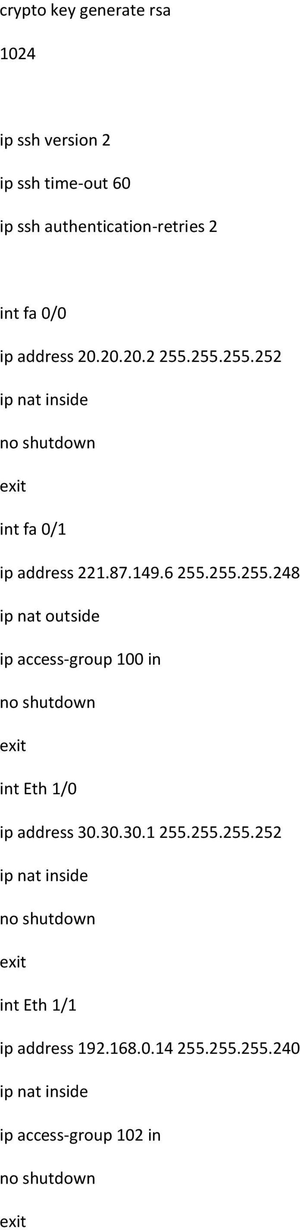 30.30.1 255.255.255.252 ip nat inside no shutdown int Eth 1/1 ip address 192.168.0.14 255.255.255.240 ip nat inside ip access-group 102 in no shutdown