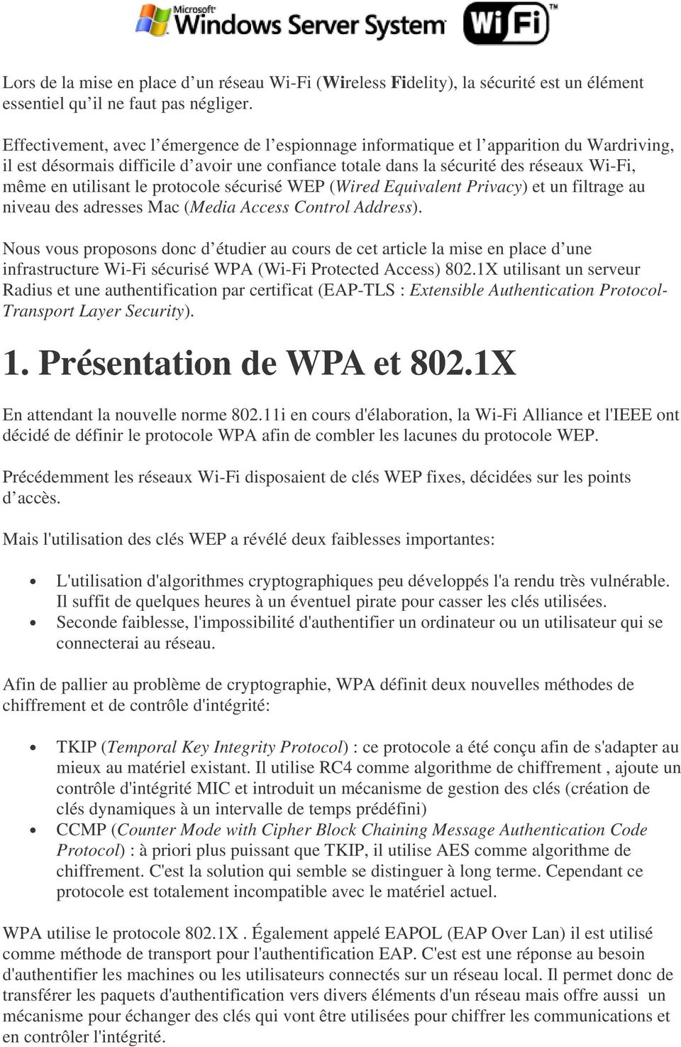 utilisant le protocole sécurisé WEP (Wired Equivalent Privacy) et un filtrage au niveau des adresses Mac (Media Access Control Address).