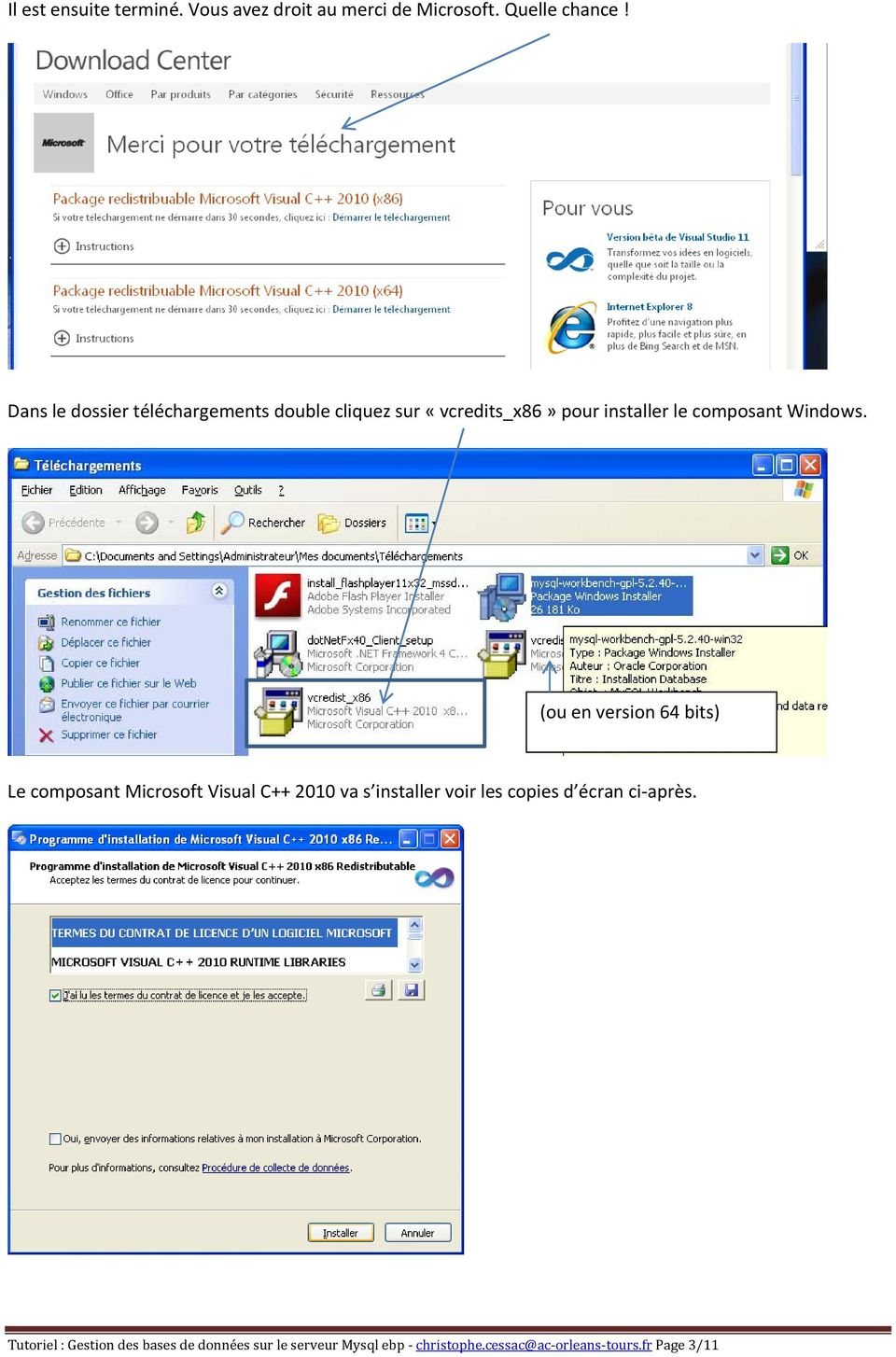 (ou en version 64 bits) Le composant Microsoft Visual C++ 2010 va s installer voir les copies d écran