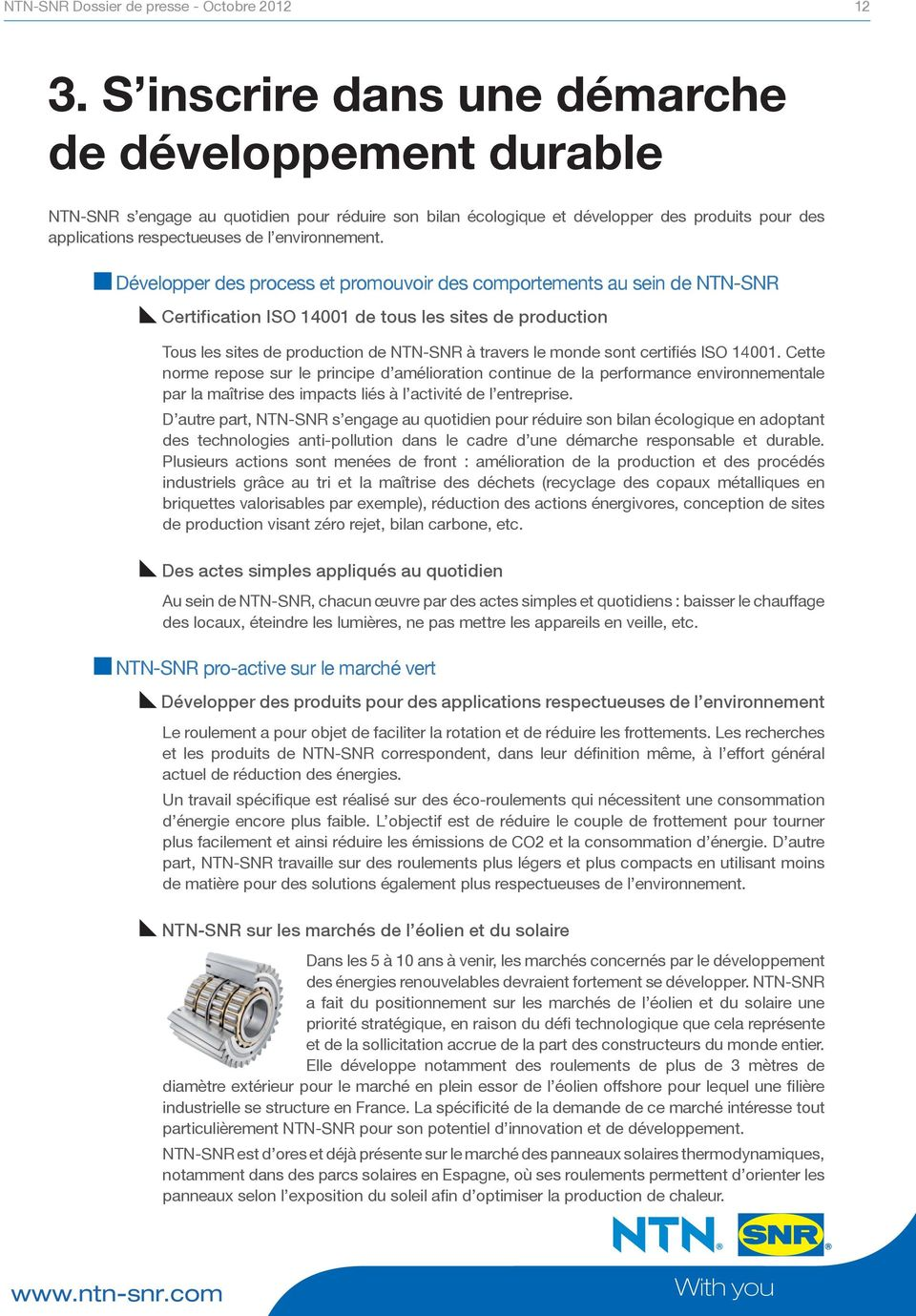 Développer des process et promouvoir des comportements au sein de NTN-SNR Certification ISO 14001 de tous les sites de production Tous les sites de production de NTN-SNR à travers le monde sont
