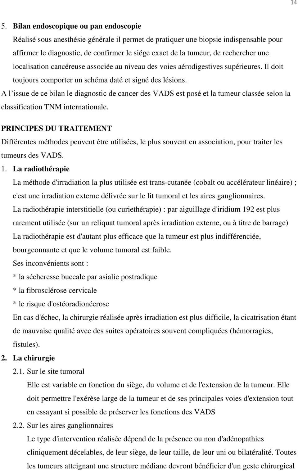 A l issue de ce bilan le diagnostic de cancer des VADS est posé et la tumeur classée selon la classification TNM internationale.