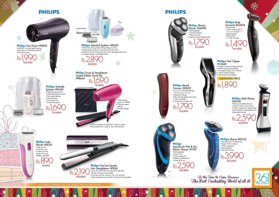Exfoliation brush Sensitive area cap Massage attachment 2 speed settings Washable head Rs2,890 Rs3,290 Philips Dryer & Straightener Limited Edition Travel Set HP8644 Travel pouch included Rs1,690