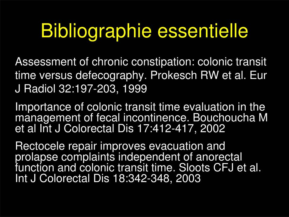 Eur J Radiol 32:197-203, 1999 Importance of colonic transit time evaluation in the management of fecal incontinence.