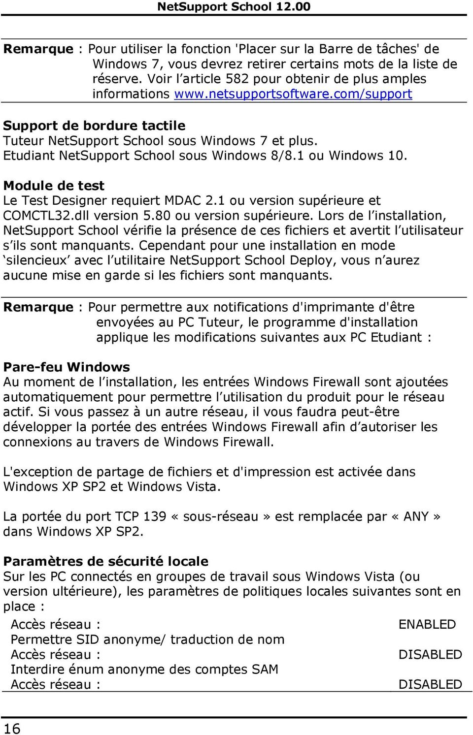 Etudiant NetSupport School sous Windows 8/8.1 ou Windows 10. Module de test Le Test Designer requiert MDAC 2.1 ou version supérieure et COMCTL32.dll version 5.80 ou version supérieure.