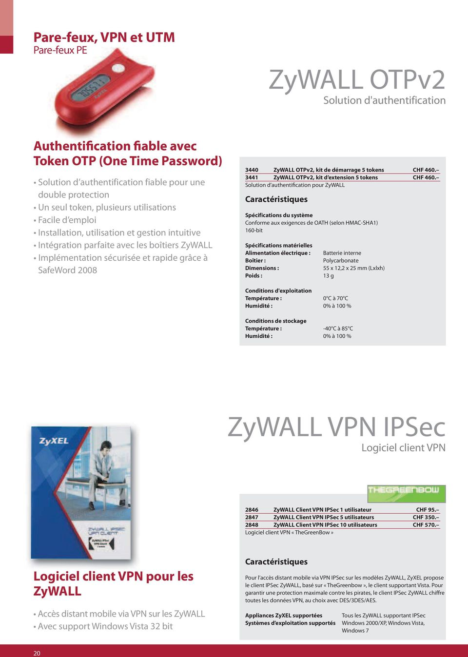 2008 3440 ZyWALL OTPv2, kit de démarrage 5 tokens CHF 460. 3441 ZyWALL OTPv2, kit d extension 5 tokens CHF 460.