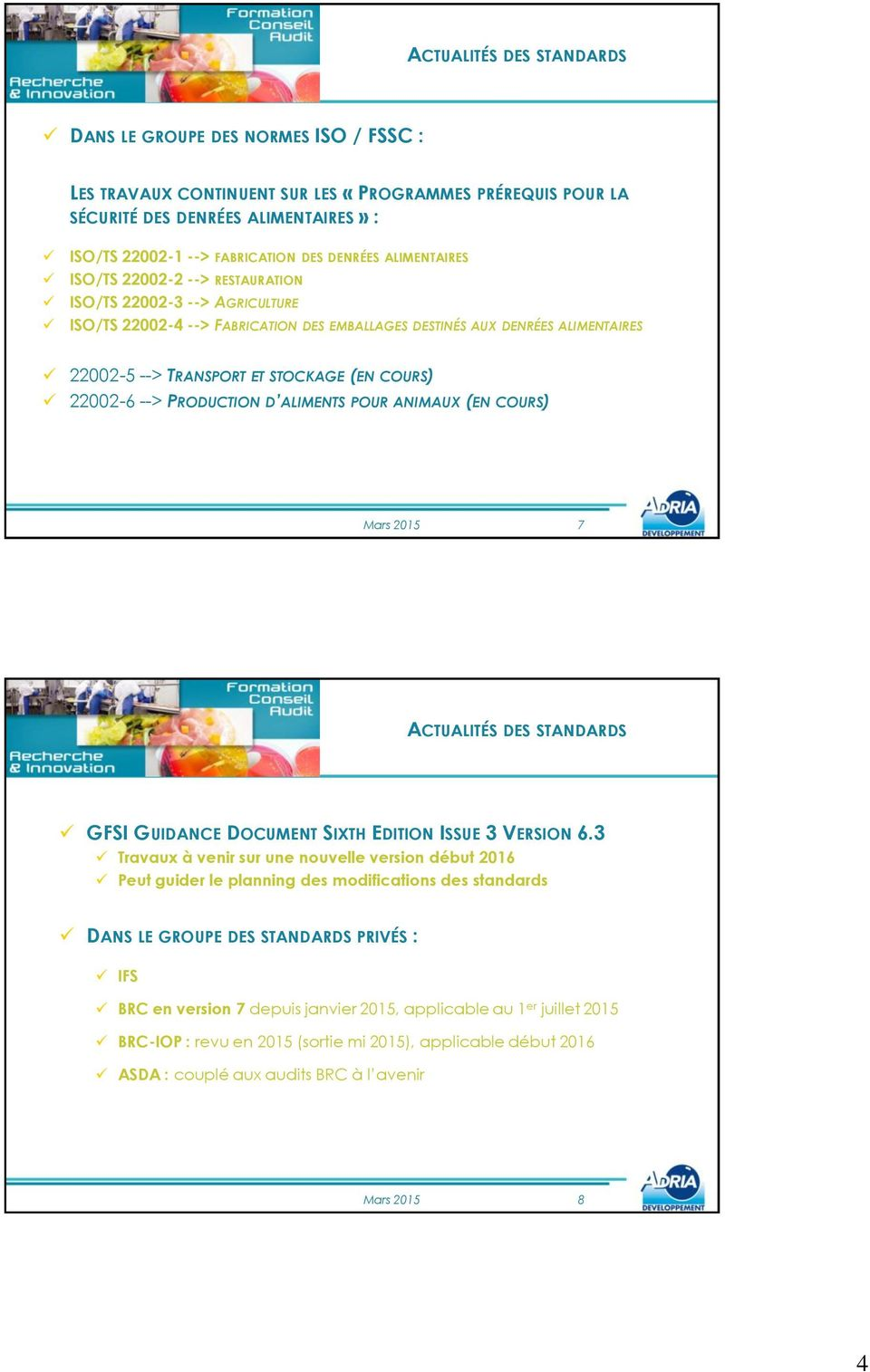 (EN COURS) 22002-6 --> PRODUCTION D ALIMENTS POUR ANIMAUX (EN COURS) Mars 2015 7 ACTUALITÉS DES STANDARDS GFSI GUIDANCE DOCUMENT SIXTH EDITION ISSUE 3 VERSION 6.