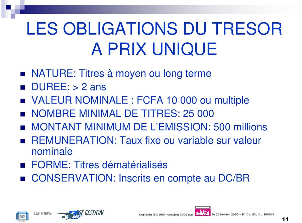 MONTANT MINIMUM DE L EMISSION: 500 millions REMUNERATION: Taux fixe ou variable sur