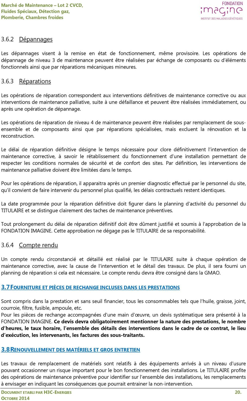 3 Réparations Les opérations de réparation correspondent aux interventions définitives de maintenance corrective ou aux interventions de maintenance palliative, suite à une défaillance et peuvent