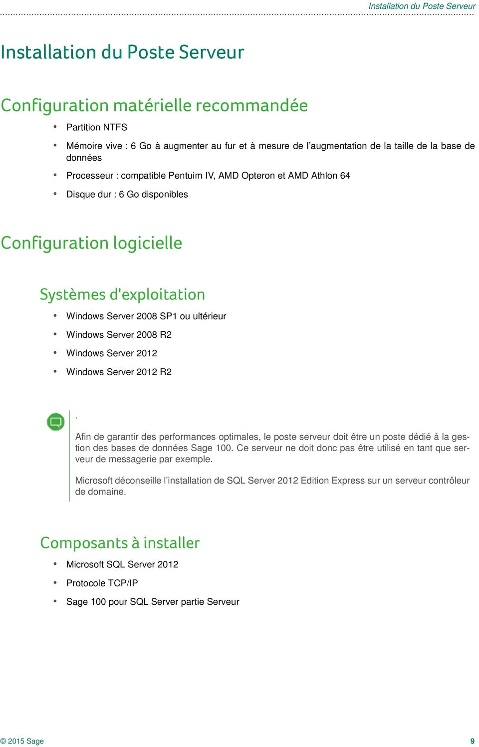 Windows Server 2008 R2 Windows Server 2012 Windows Server 2012 R2. Afin de garantir des performances optimales, le poste serveur doit être un poste dédié à la gestion des bases de données Sage 100.