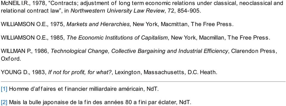 WILLIAMSON O.E., 1975, Markets and Hierarchies, New York, Macmittan, T he Free Press. WILLIAMSON O.E., 1985, The Economic Institutions of Capitalism, New York, Macmillan, T he Free Press.