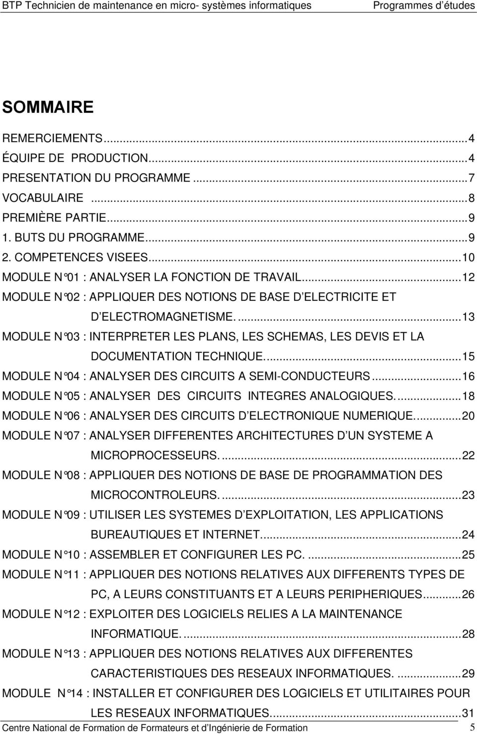 ...13 MODULE N 03 : INTERPRETER LES PLANS, LES SCHEMAS, LES DEVIS ET LA DOCUMENTATION TECHNIQUE...15 MODULE N 04 : ANALYSER DES CIRCUITS A SEMI-CONDUCTEURS.