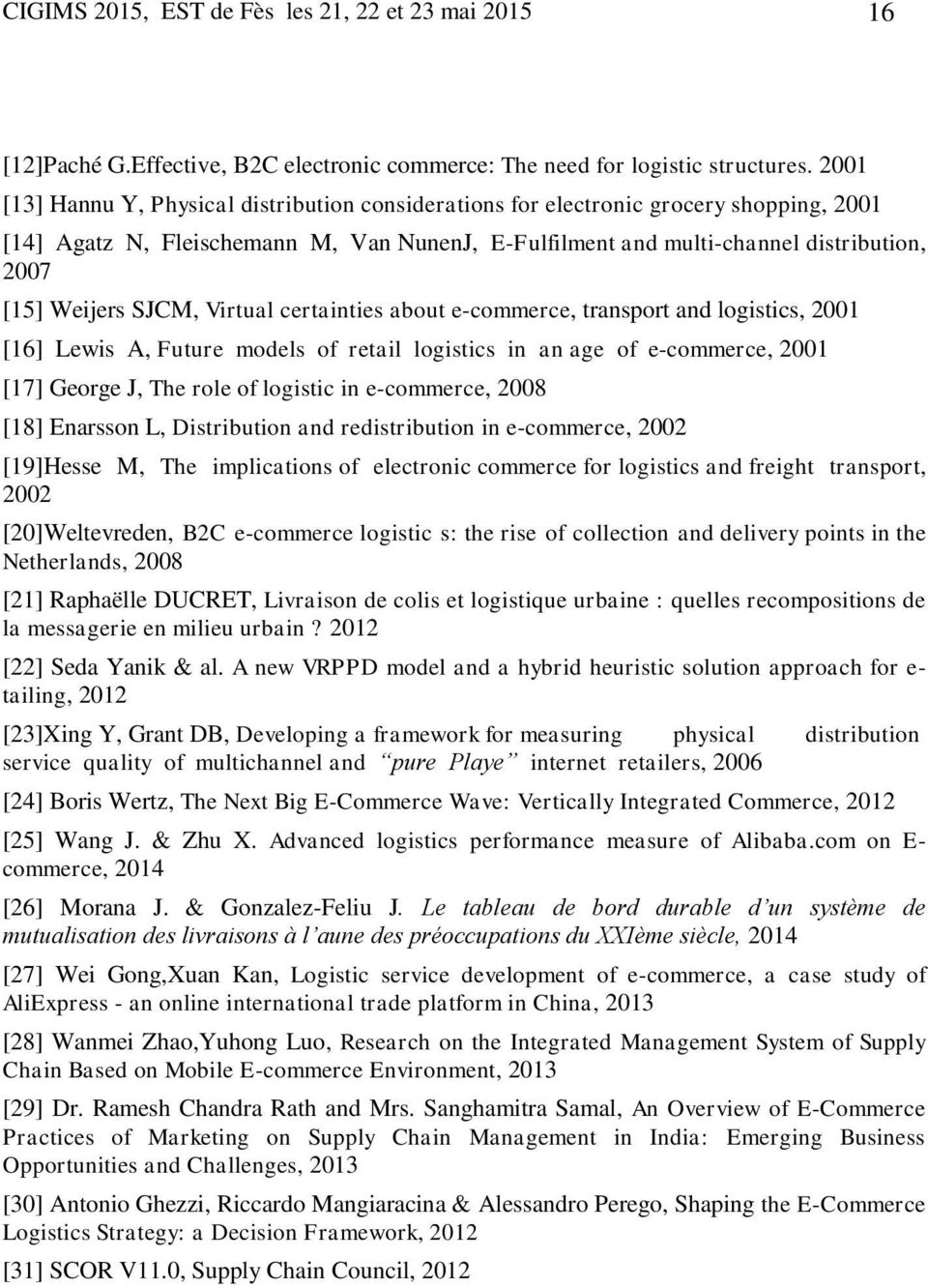 SJCM, Virtual certainties about e-commerce, transport and logistics, 2001 [16] Lewis A, Future models of retail logistics in an age of e-commerce, 2001 [17] George J, The role of logistic in