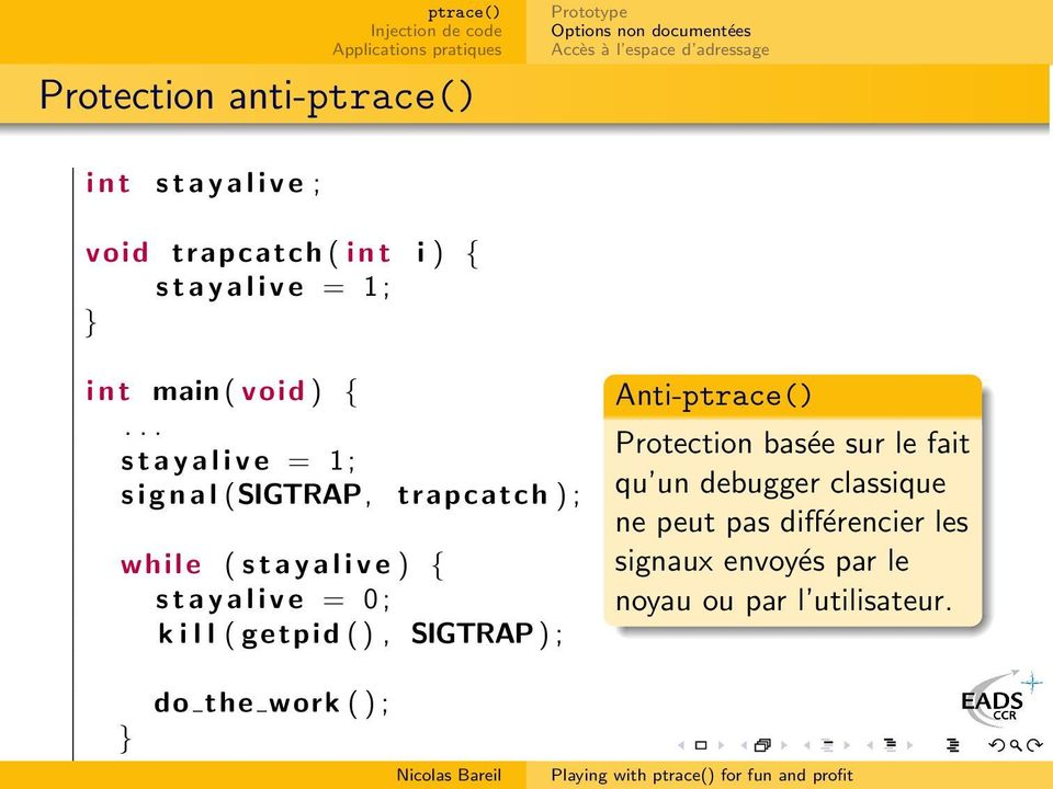 .. stayalive = 1; signal (SIGTRAP, trapcatch ) ; while ( stayalive ) { stayalive = 0; k i l l ( getpid (),