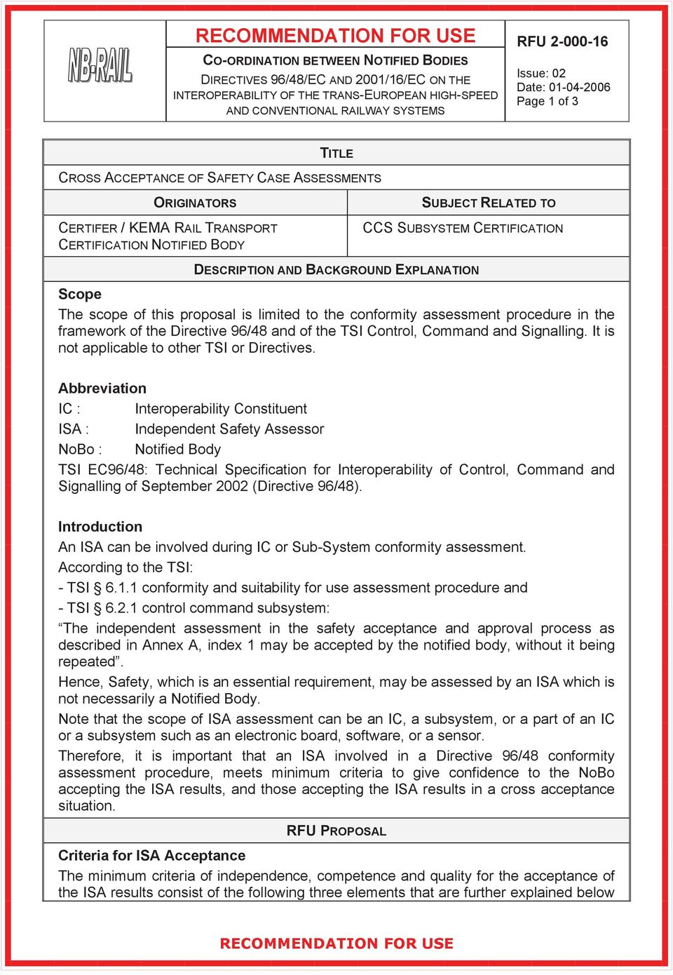 CERTIFICATION DESCRIPTION AND BACKGROUND EPLANATION Scope The scope of this proposal is limited to the conformity assessment procedure in the framework of the Directive 96/48 and of the TSI Control,