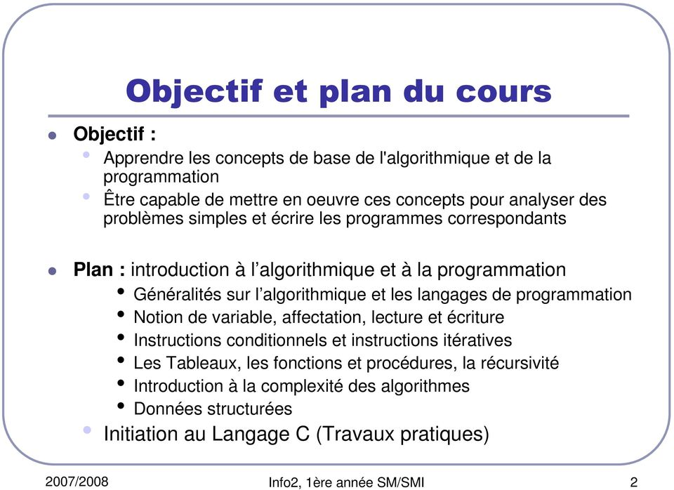 les langages de programmation Notion de variable, affectation, lecture et écriture Instructions conditionnels et instructions itératives Les Tableaux, les fonctions