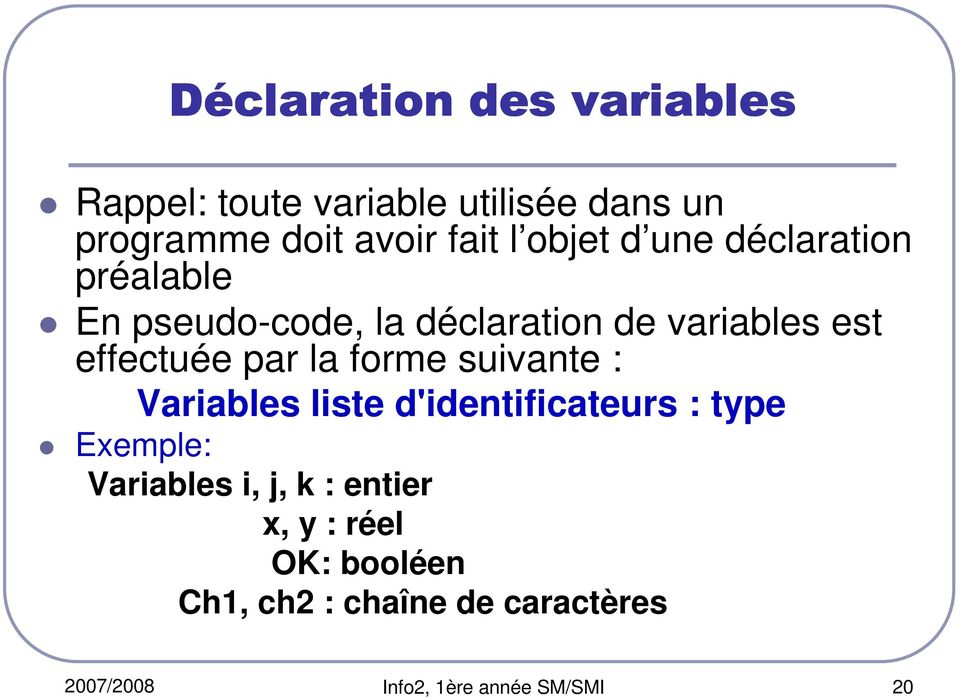 par la forme suivante : Variables liste d'identificateurs : type Exemple: Variables i, j, k :