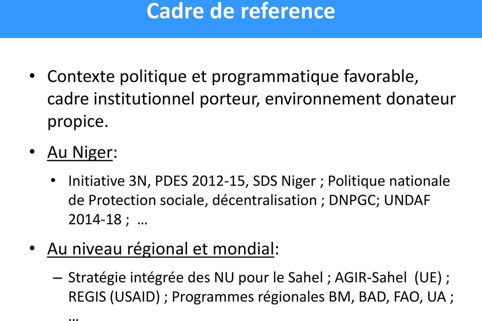 Au Niger: Initiative 3N, PDES 2012-15, SDS Niger ; Politique nationale de Protection sociale,