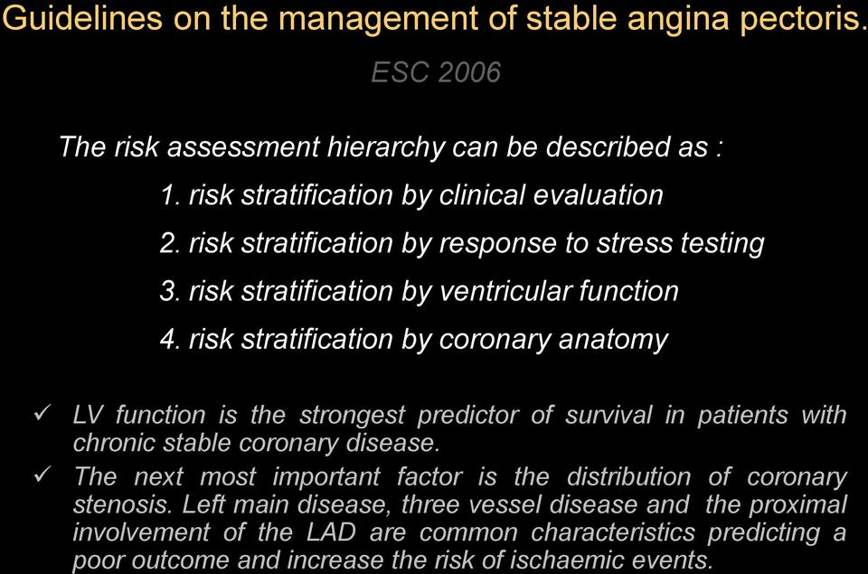 risk stratification by coronary anatomy LV function is the strongest predictor of survival in patients with chronic stable coronary disease.