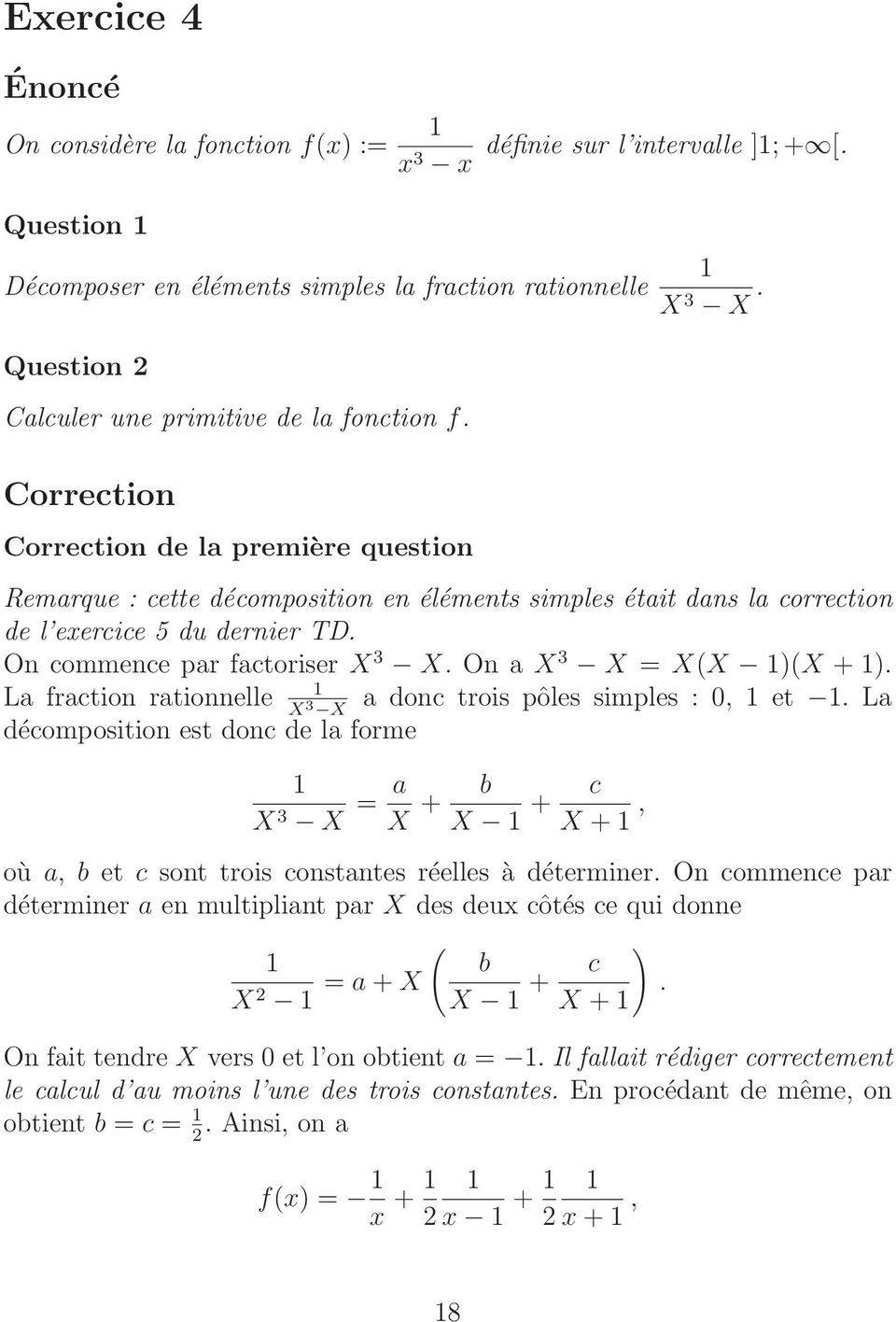 On commence par factoriser X 3 X. On a X 3 X X(X )(X + ). La fraction rationnelle a donc trois pôles simples :, et.