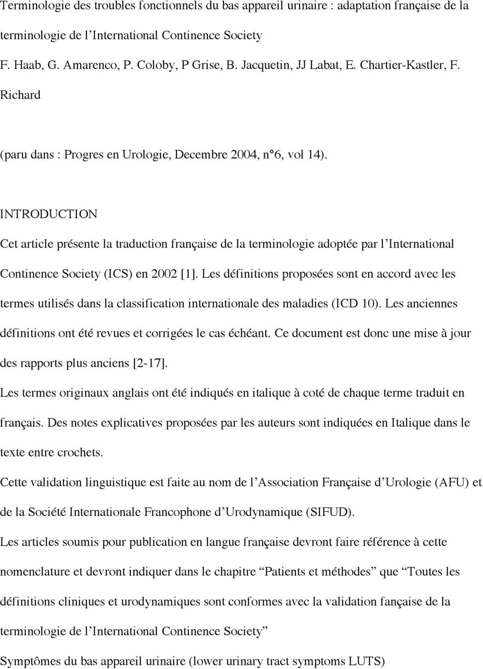INTRODUCTION Cet article présente la traduction française de la terminologie adoptée par l International Continence Society (ICS) en 2002 [1].