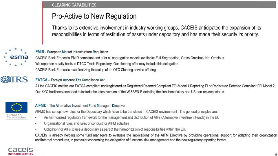 EMIR - European Market Infrastructure Regulation CACEIS Bank France is EMIR compliant and offer all segregation models available: Full Segregation, Gross Omnibus, Net Omnibus.