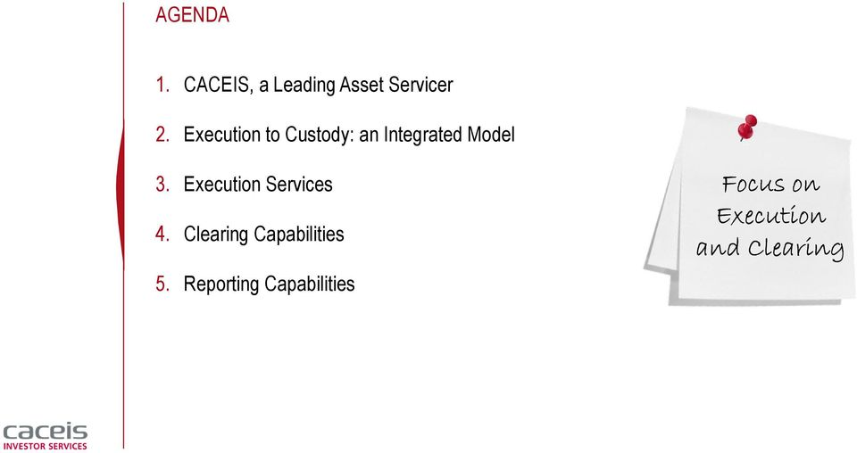 Execution Services 4. Clearing Capabilities 5.