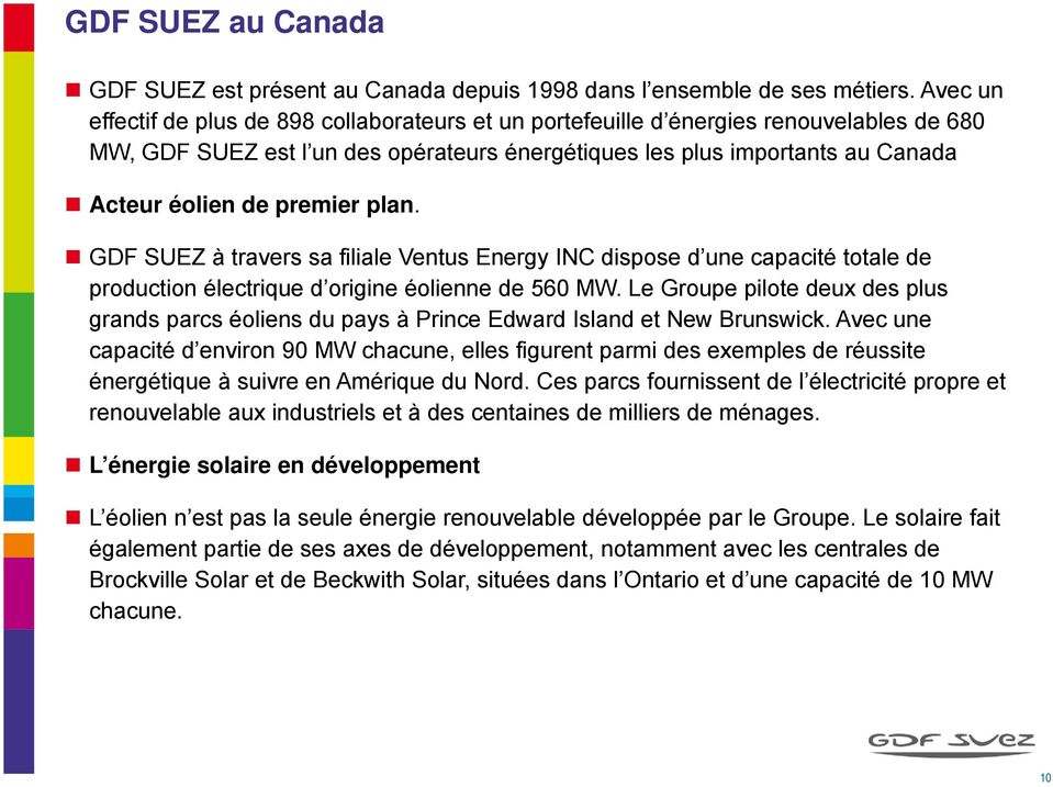 premier plan. GDF SUEZ à travers sa filiale Ventus Energy INC dispose d une capacité totale de production électrique d origine éolienne de 560 MW.