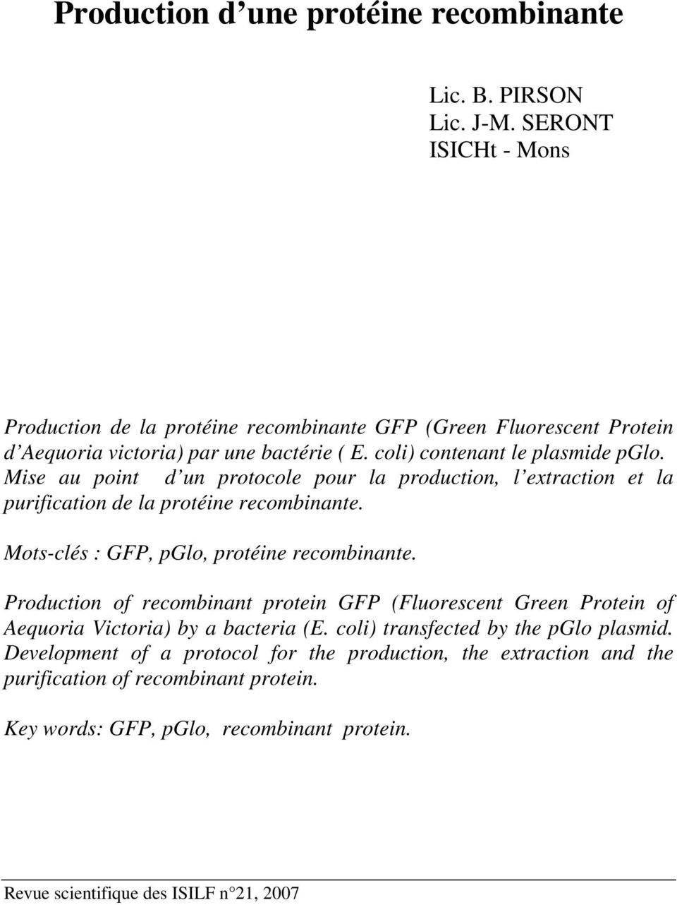 Mise au point d un protocole pour la production, l extraction et la purification de la protéine recombinante. Mots-clés : GFP, pglo, protéine recombinante.