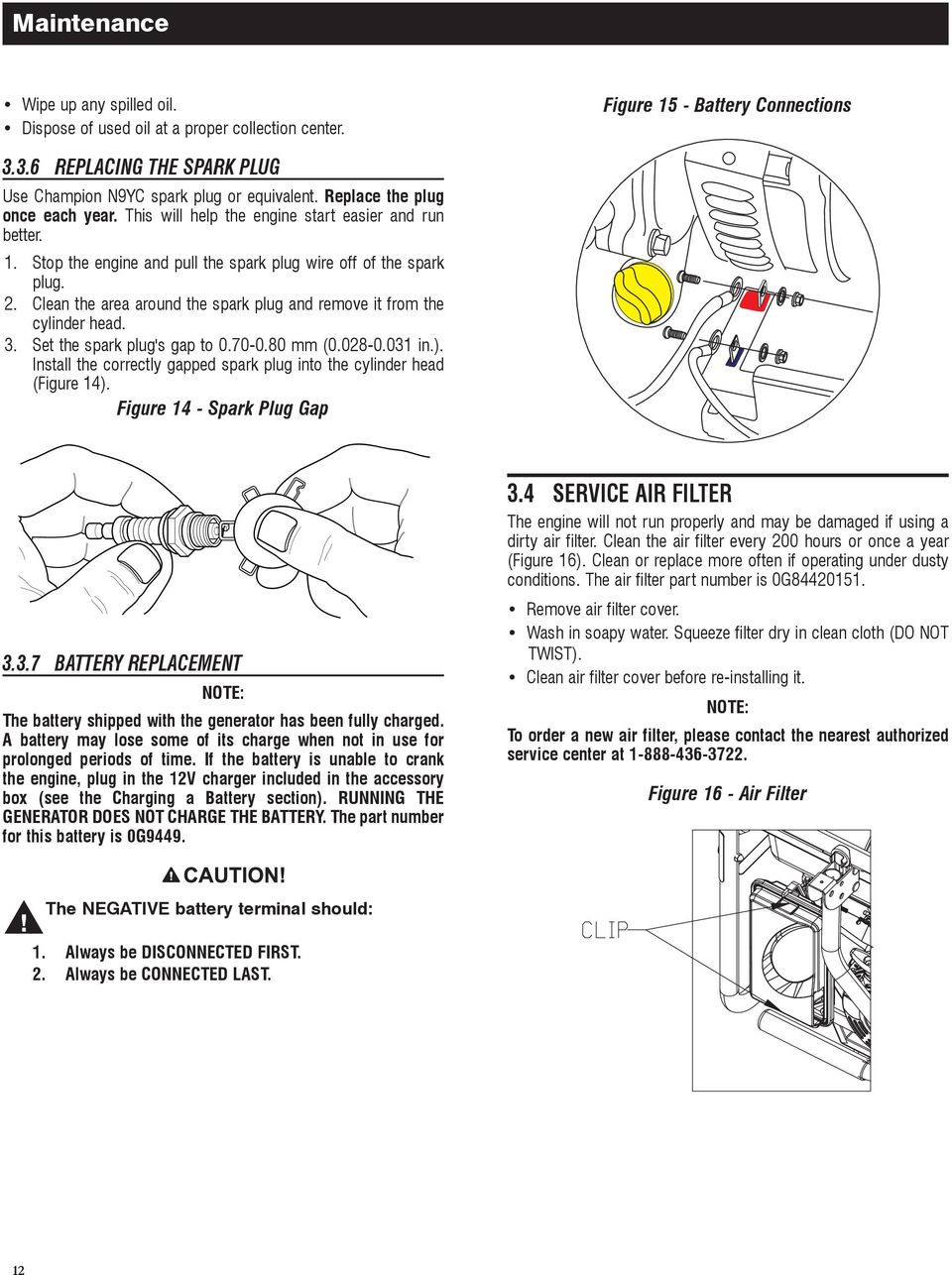 Clean the area around the spark plug and remove it from the cylinder head. 3. Set the spark plug's gap to 0.70-0.80 mm (0.028-0.031 in.).