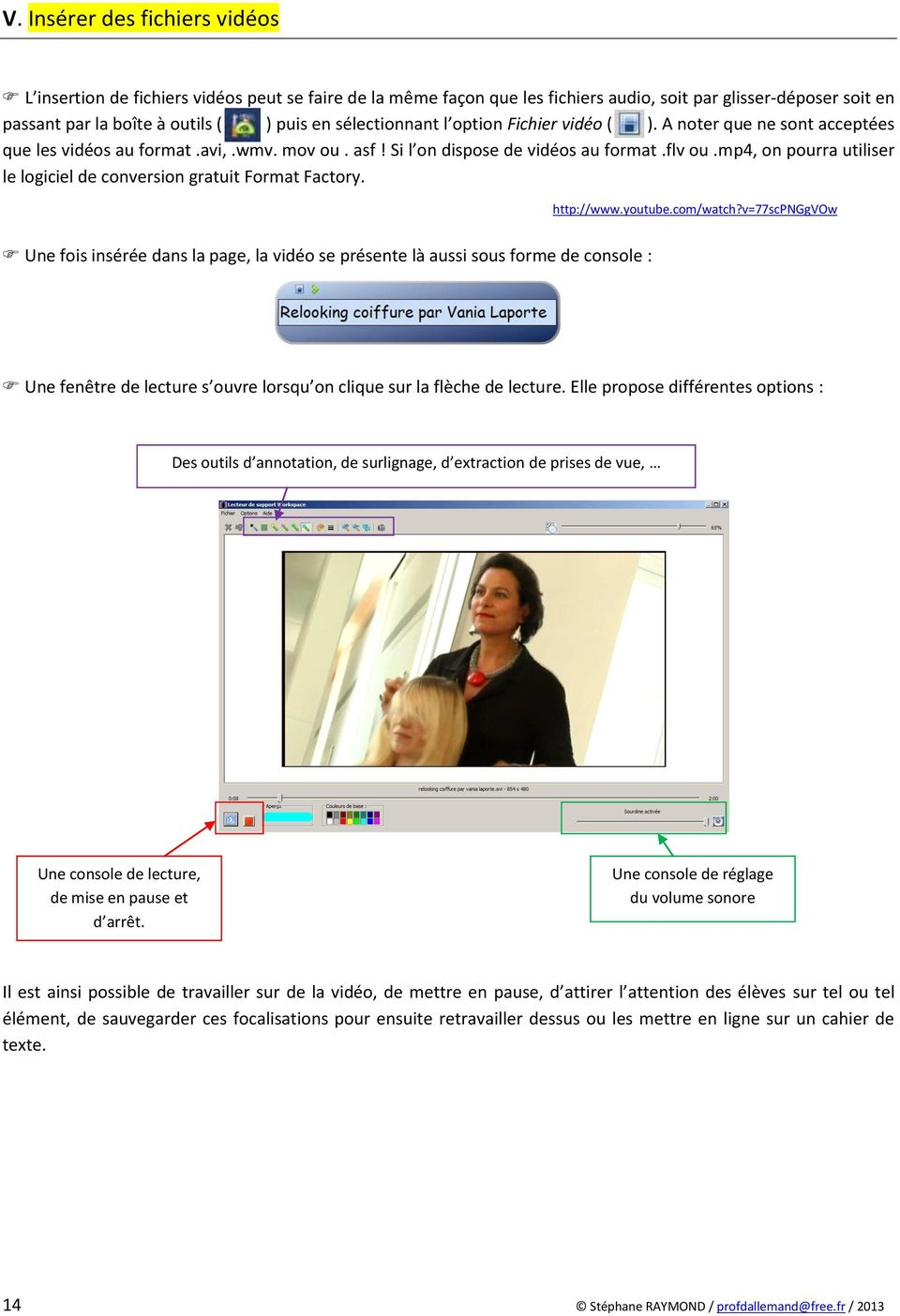 mp4, on pourra utiliser le logiciel de conversion gratuit Format Factory. http://www.youtube.com/watch?