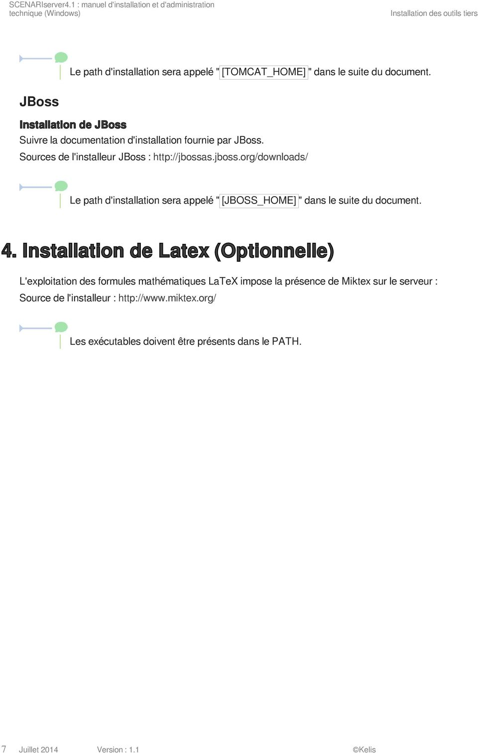 JBoss Installation de JBoss Suivre la documentation d'installation fournie par JBoss. Sources de l'installeur JBoss : http://jbossa