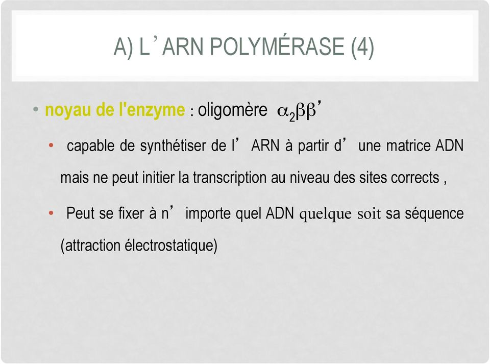 initier la transcription au niveau des sites corrects, Peut se fixer