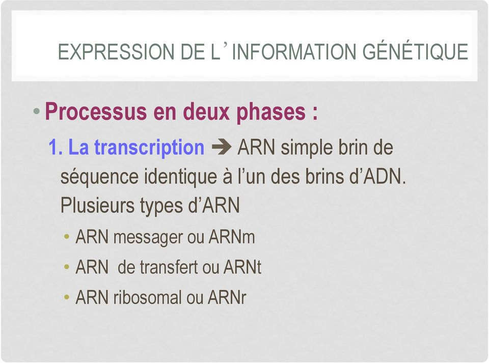 La transcription è ARN simple brin de séquence identique à