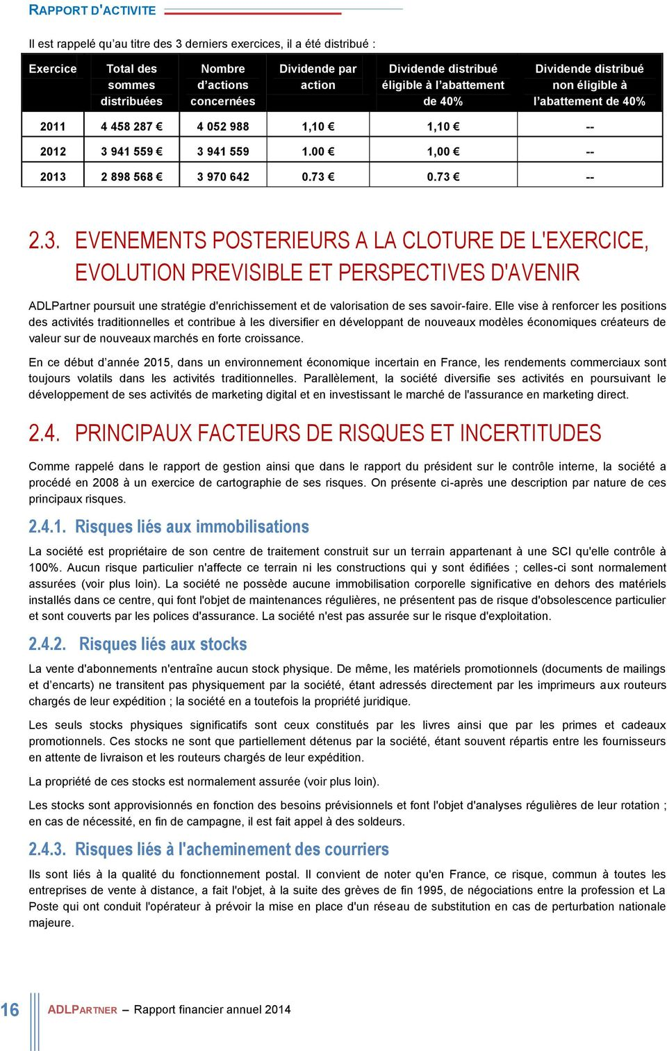 73 -- 2.3. EVENEMENTS POSTERIEURS A LA CLOTURE DE L'EXERCICE, EVOLUTION PREVISIBLE ET PERSPECTIVES D'AVENIR ADLPartner poursuit une stratégie d'enrichissement et de valorisation de ses savoir-faire.