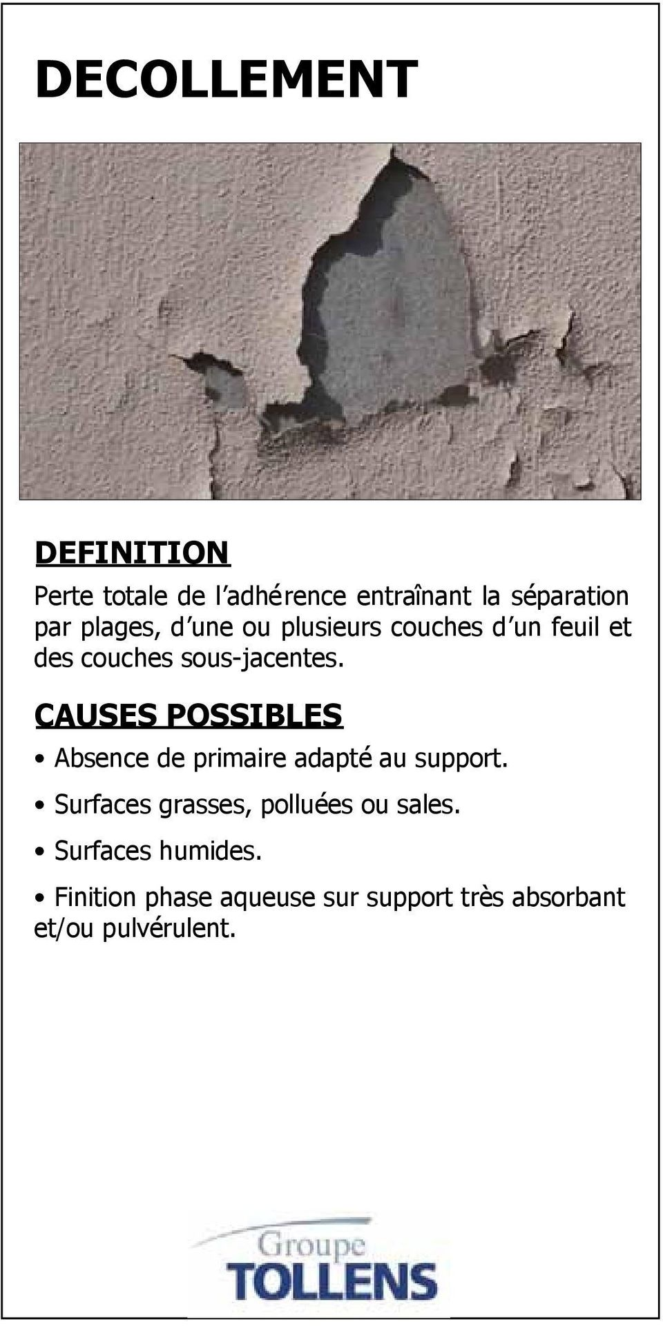 CAUSES POSSIBLES Absence de primaire adapté au support.