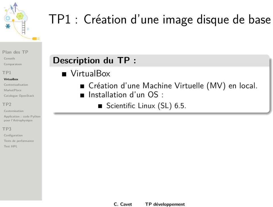 une Machine Virtuelle (MV) en local.