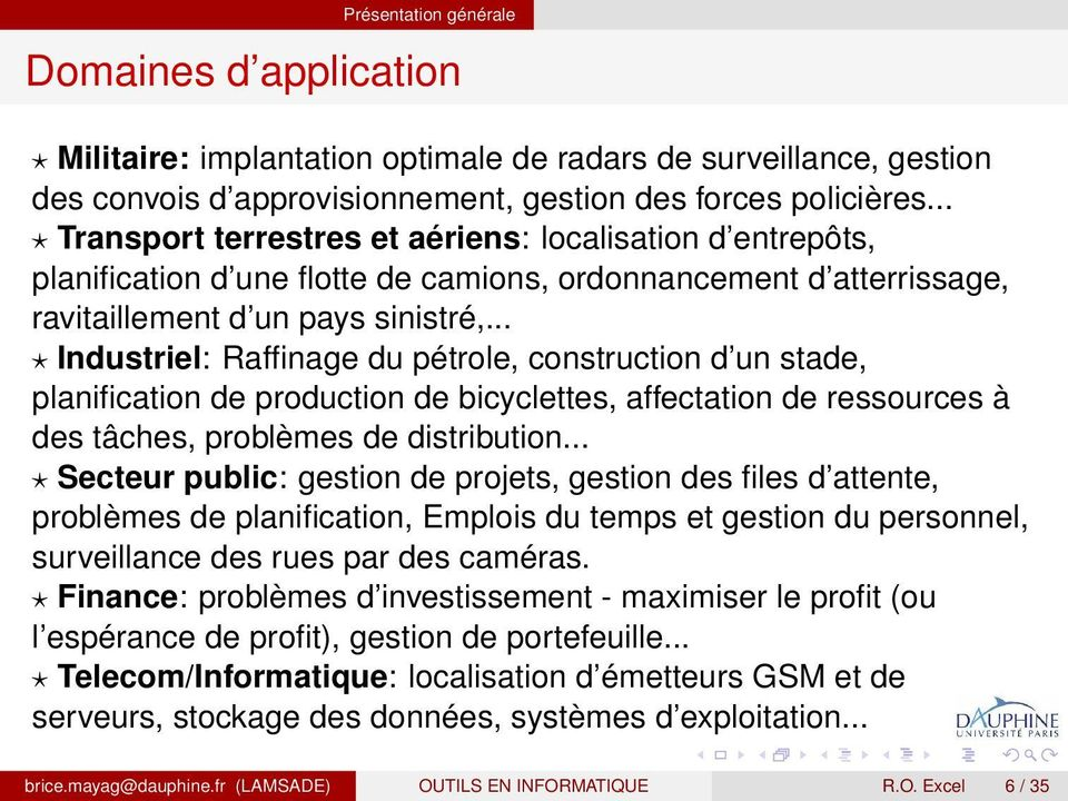 .. Industriel: Raffinage du pétrole, construction d un stade, planification de production de bicyclettes, affectation de ressources à des tâches, problèmes de distribution.