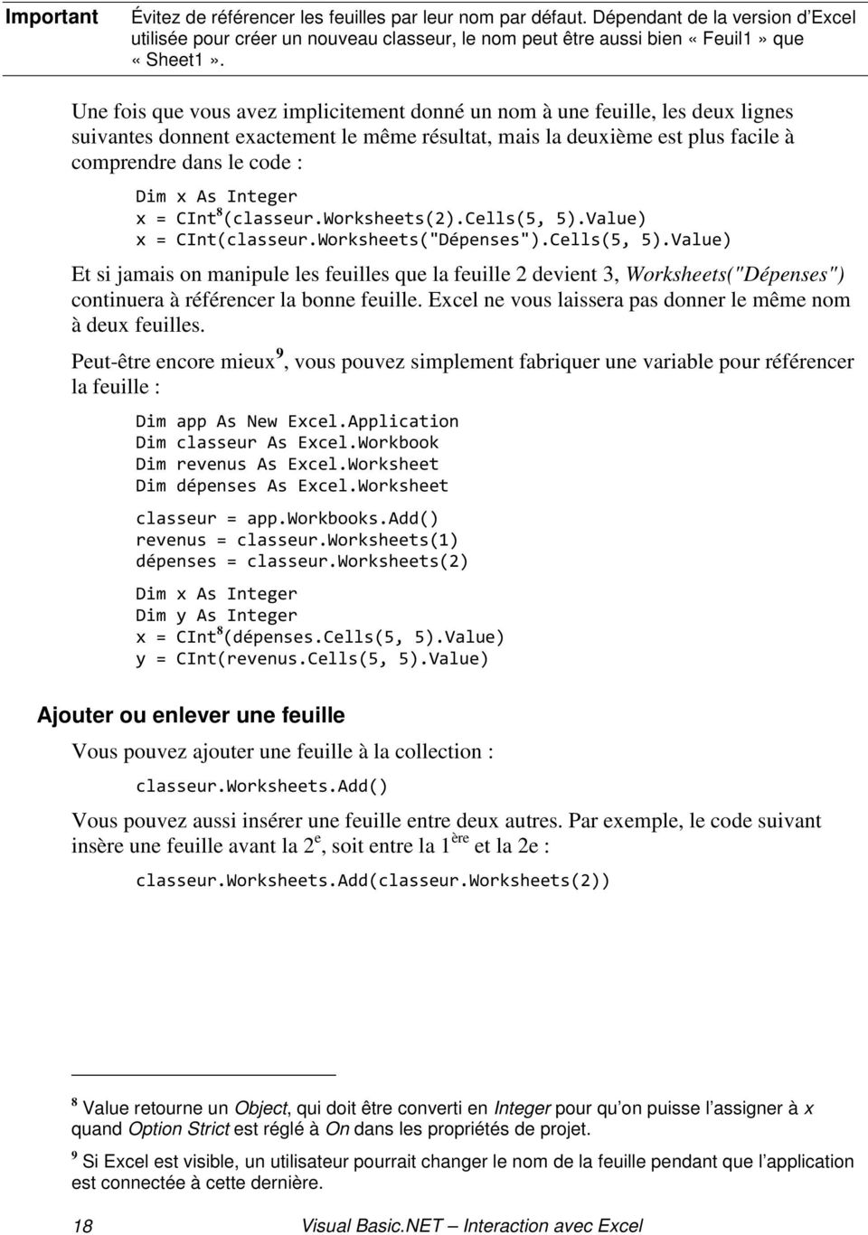 "Integer x = CInt 8 (classeur.worksheets(2).cells(5, 5).Value) x = CInt(classeur.Worksheets(""Dépenses"").Cells(5, 5)."