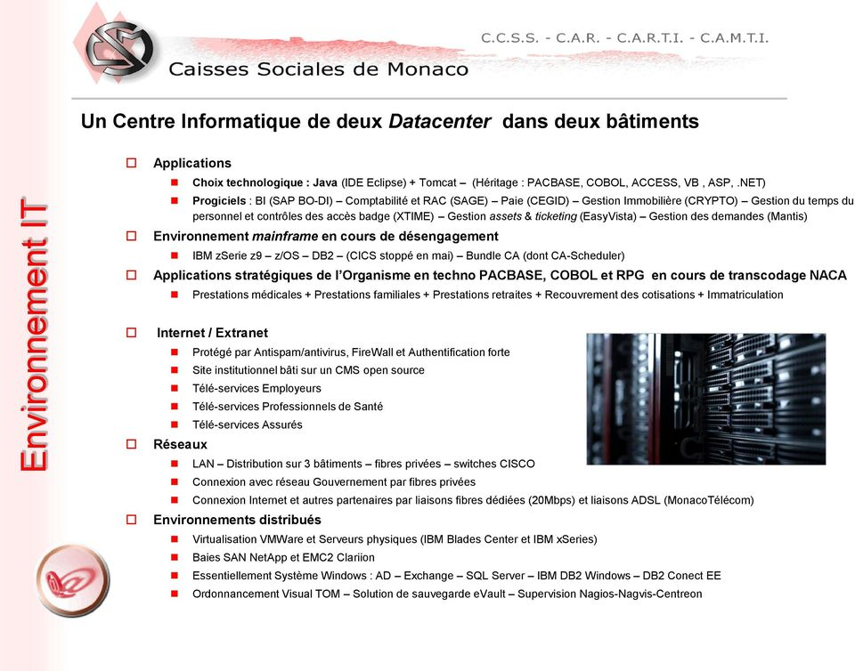 (EasyVista) Gestion des demandes (Mantis) Environnement mainframe en cours de désengagement IBM zserie z9 z/os DB2 (CICS stoppé en mai) Bundle CA (dont CA-Scheduler) Applications stratégiques de l