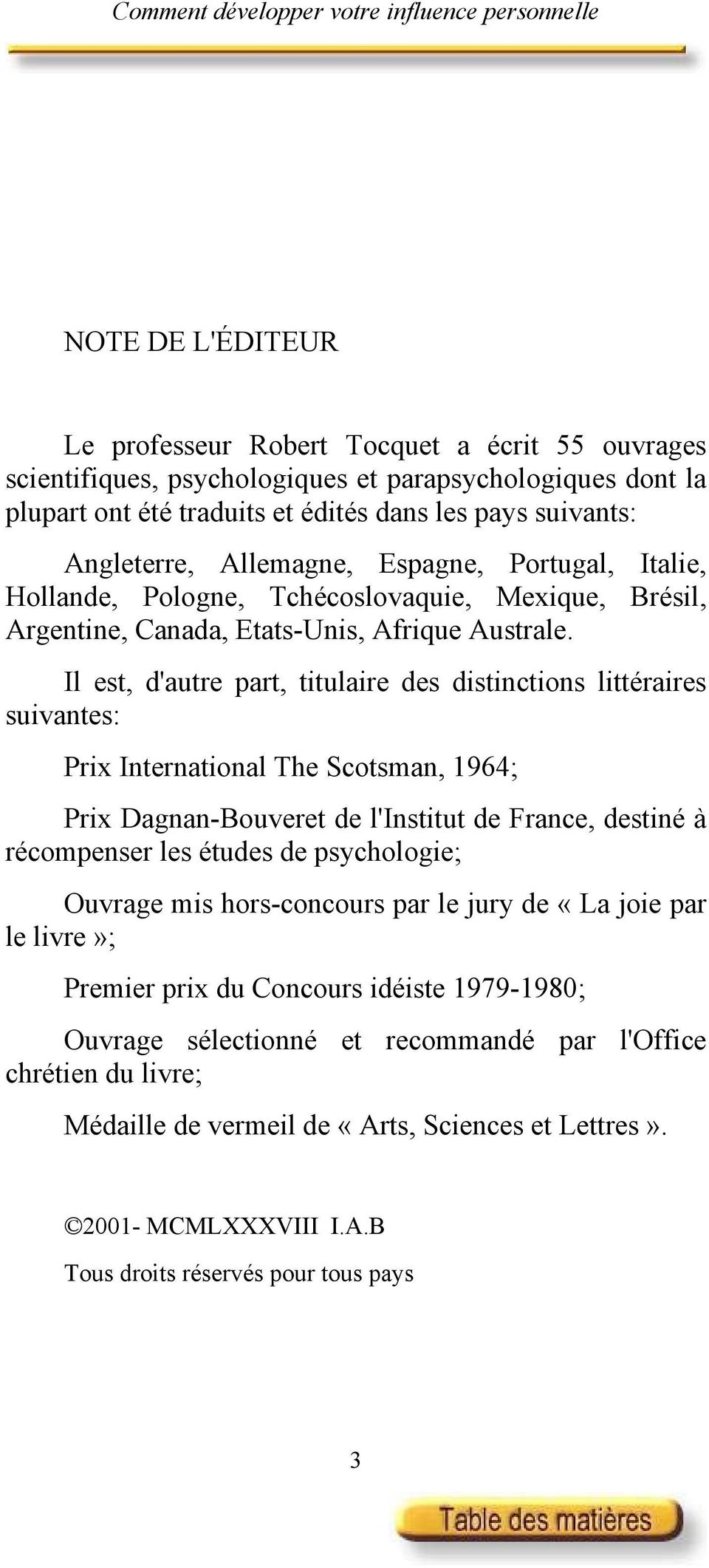 Il est, d'autre part, titulaire des distinctions littéraires suivantes: Prix International The Scotsman, 1964; Prix Dagnan-Bouveret de l'institut de France, destiné à récompenser les études de