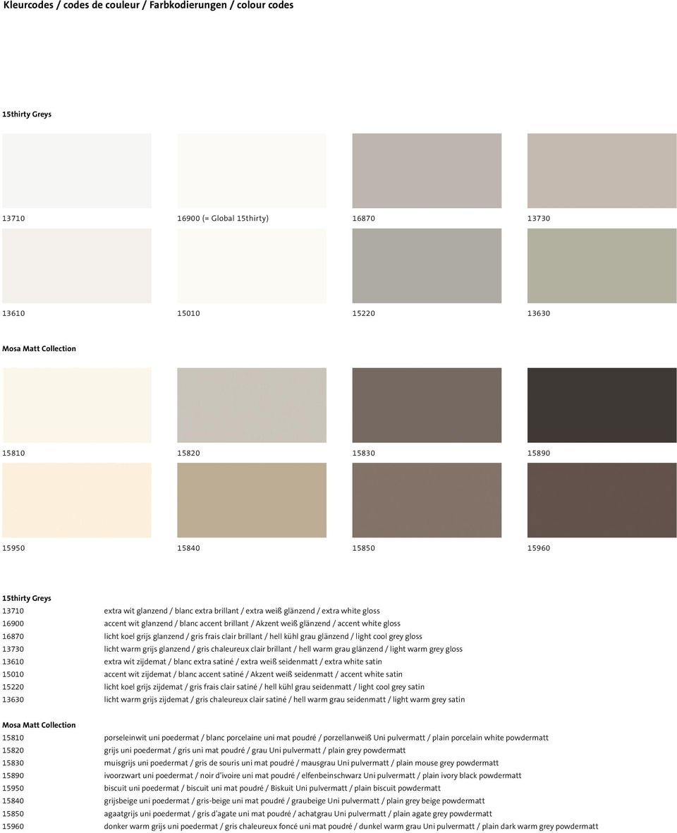 accent white gloss 16870 licht koel grijs glanzend / gris frais clair brillant / hell kühl grau glänzend / light cool grey gloss 13730 licht warm grijs glanzend / gris chaleureux clair brillant /
