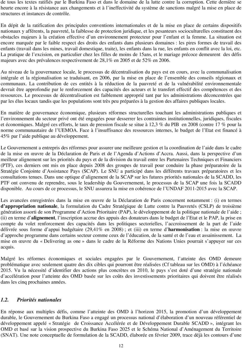 En dépit de la ratification des principales conventions internationales et de la mise en place de certains dispositifs nationaux y afférents, la pauvreté, la faiblesse de protection juridique, et les